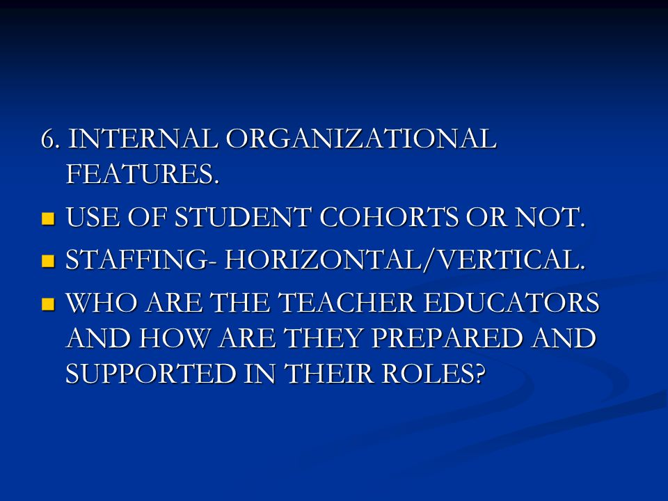 6. INTERNAL ORGANIZATIONAL FEATURES. USE OF STUDENT COHORTS OR NOT.