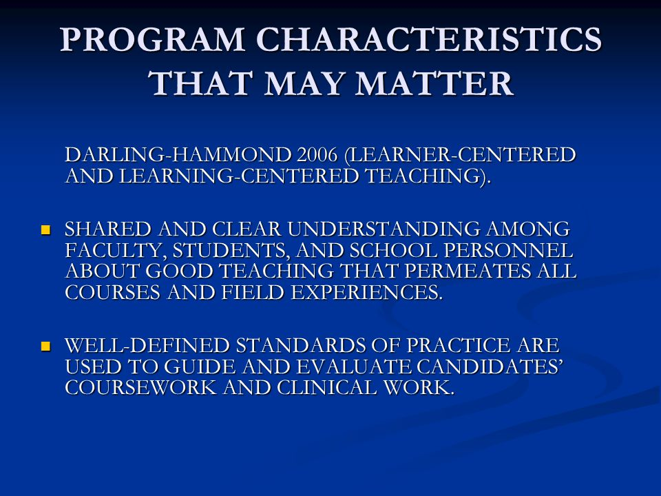 PROGRAM CHARACTERISTICS THAT MAY MATTER DARLING-HAMMOND 2006 (LEARNER-CENTERED AND LEARNING-CENTERED TEACHING). SHARED AND CLEAR UNDERSTANDING AMONG F