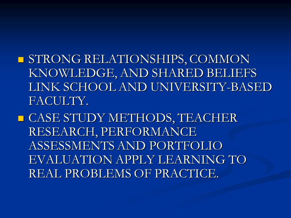 STRONG RELATIONSHIPS, COMMON KNOWLEDGE, AND SHARED BELIEFS LINK SCHOOL AND UNIVERSITY-BASED FACULTY.