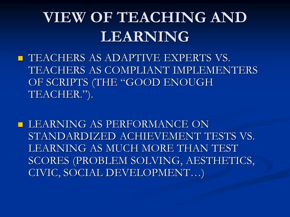 """VIEW OF TEACHING AND LEARNING TEACHERS AS ADAPTIVE EXPERTS VS. TEACHERS AS COMPLIANT IMPLEMENTERS OF SCRIPTS (THE """"GOOD ENOUGH TEACHER.""""). TEACHERS AS"""