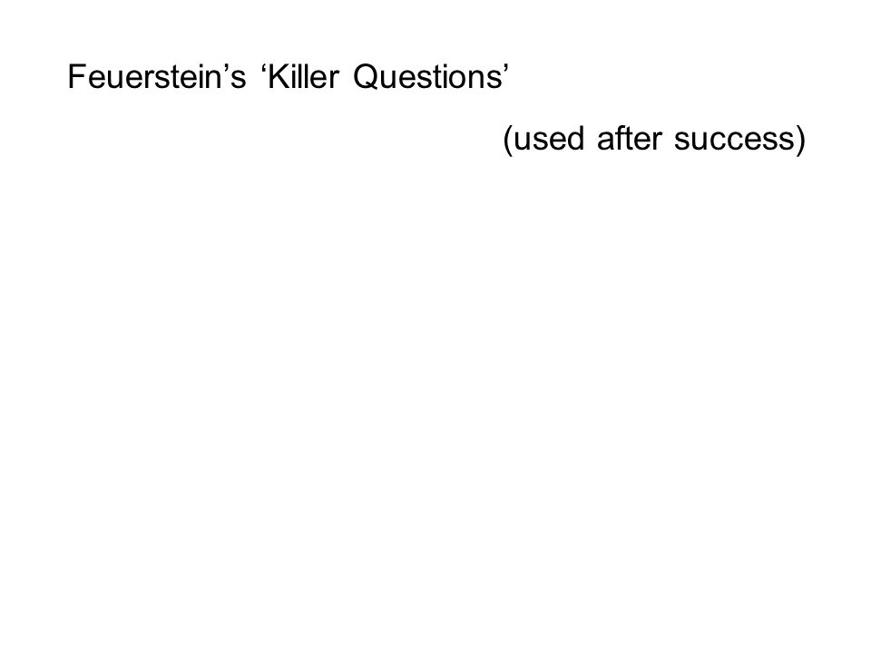 Feuerstein's 'Killer Questions' (used after success)
