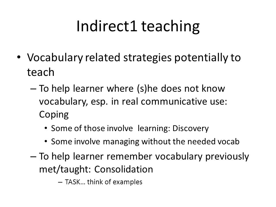 Indirect1 teaching Vocabulary related strategies potentially to teach – To help learner where (s)he does not know vocabulary, esp.