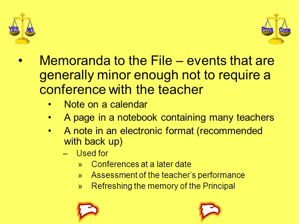 Memoranda to the File – events that are generally minor enough not to require a conference with the teacher Note on a calendar A page in a notebook co