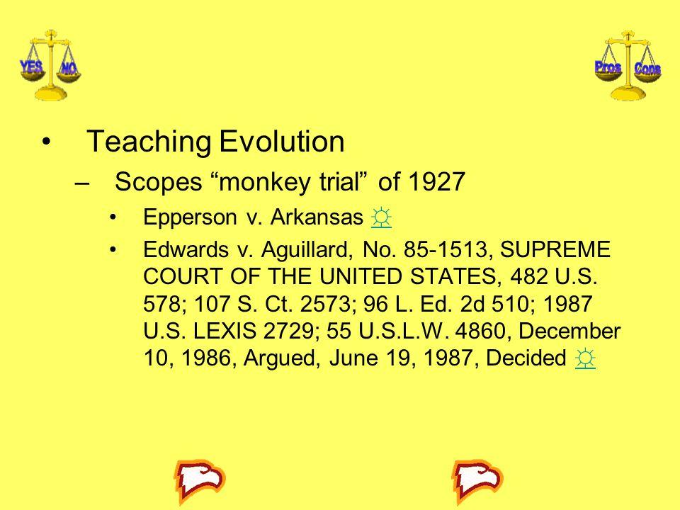 "Teaching Evolution –Scopes ""monkey trial"" of 1927 Epperson v. Arkansas ☼☼ Edwards v. Aguillard, No. 85-1513, SUPREME COURT OF THE UNITED STATES, 482 U"