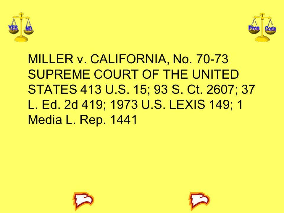 MILLER v. CALIFORNIA, No. 70-73 SUPREME COURT OF THE UNITED STATES 413 U.S. 15; 93 S. Ct. 2607; 37 L. Ed. 2d 419; 1973 U.S. LEXIS 149; 1 Media L. Rep.