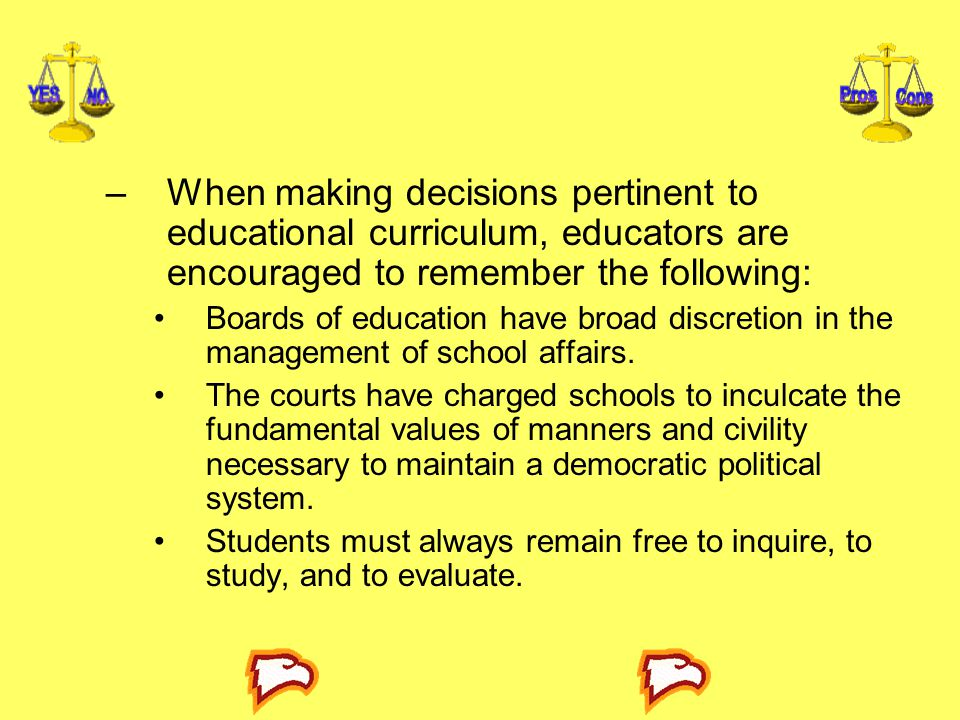 –When making decisions pertinent to educational curriculum, educators are encouraged to remember the following: Boards of education have broad discret