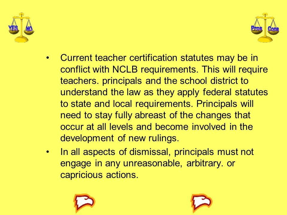 Current teacher certification statutes may be in conflict with NCLB requirements. This will require teachers. principals and the school district to un