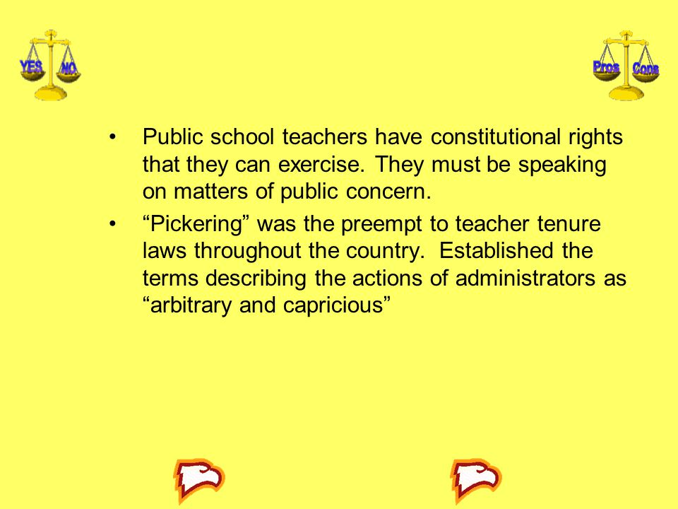 """Public school teachers have constitutional rights that they can exercise. They must be speaking on matters of public concern. """"Pickering"""" was the pree"""