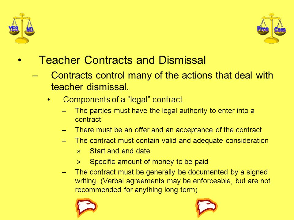 """Teacher Contracts and Dismissal –Contracts control many of the actions that deal with teacher dismissal. Components of a """"legal"""" contract –The parties"""