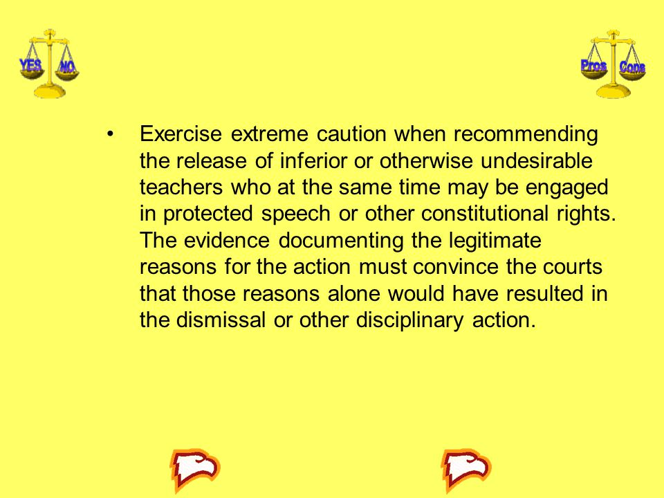 Exercise extreme caution when recommending the release of inferior or otherwise undesirable teachers who at the same time may be engaged in protected