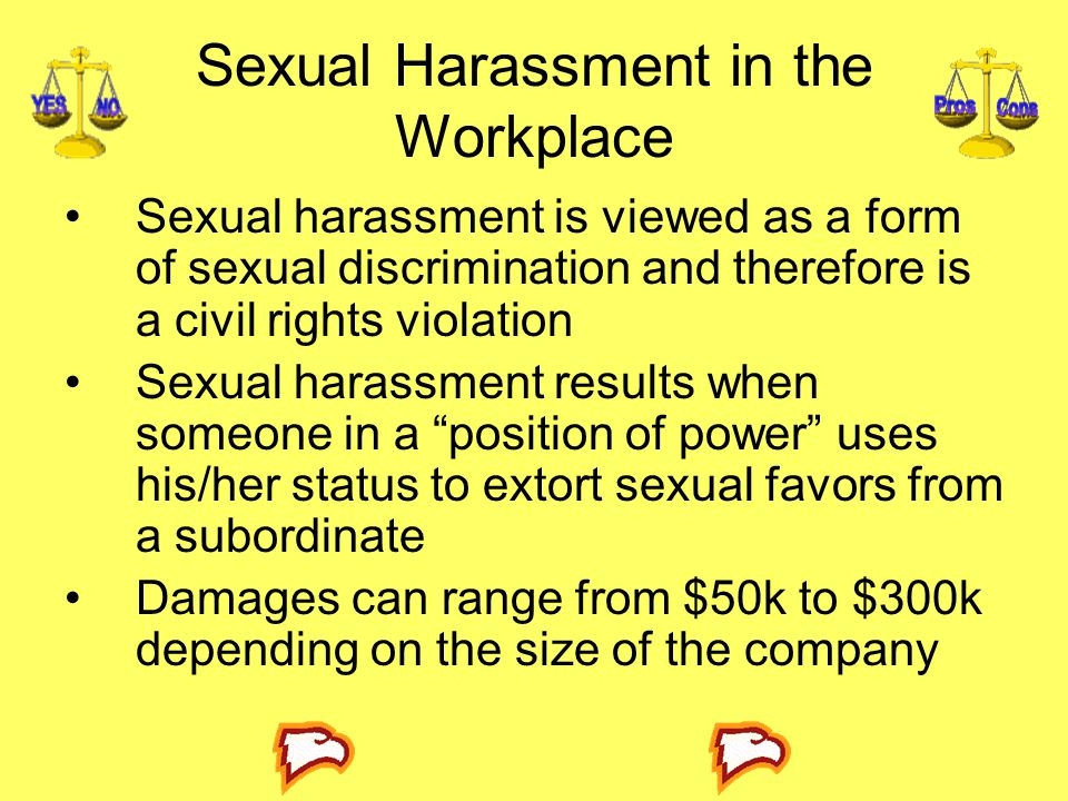 Sexual Harassment in the Workplace Sexual harassment is viewed as a form of sexual discrimination and therefore is a civil rights violation Sexual har