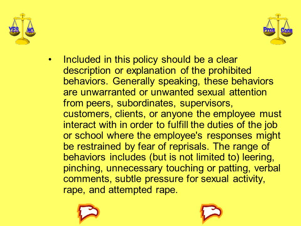Included in this policy should be a clear description or explanation of the prohibited behaviors. Generally speaking, these behaviors are unwarranted
