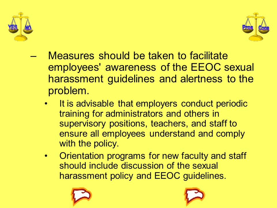 –Measures should be taken to facilitate employees' awareness of the EEOC sexual harassment guidelines and alertness to the problem. It is advisable th