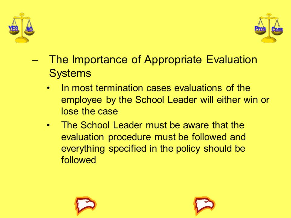 –The Importance of Appropriate Evaluation Systems In most termination cases evaluations of the employee by the School Leader will either win or lose t