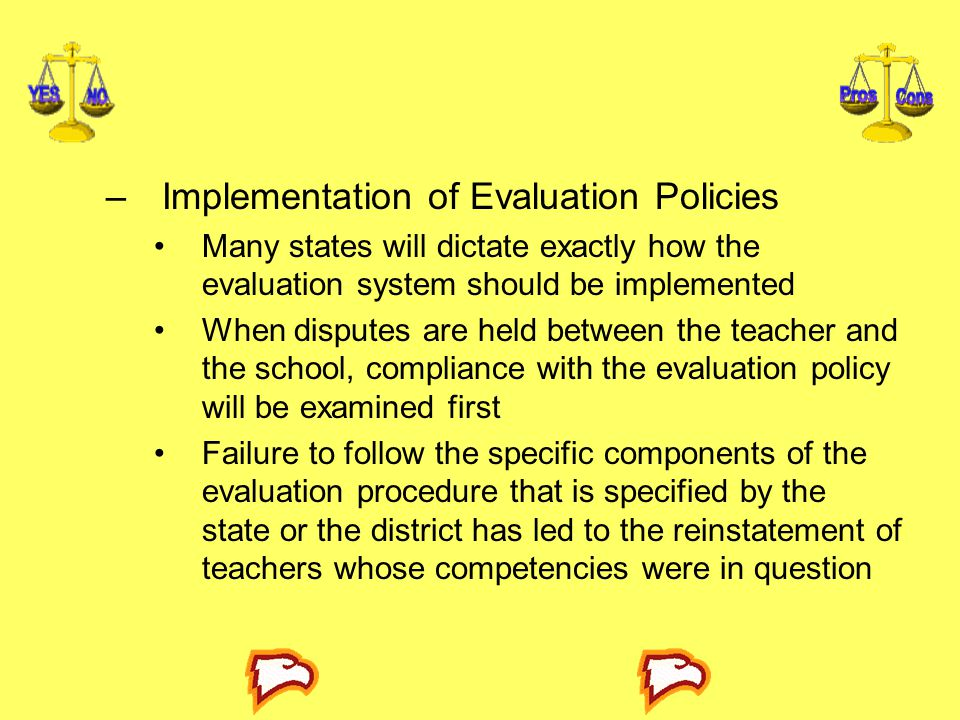 –Implementation of Evaluation Policies Many states will dictate exactly how the evaluation system should be implemented When disputes are held between