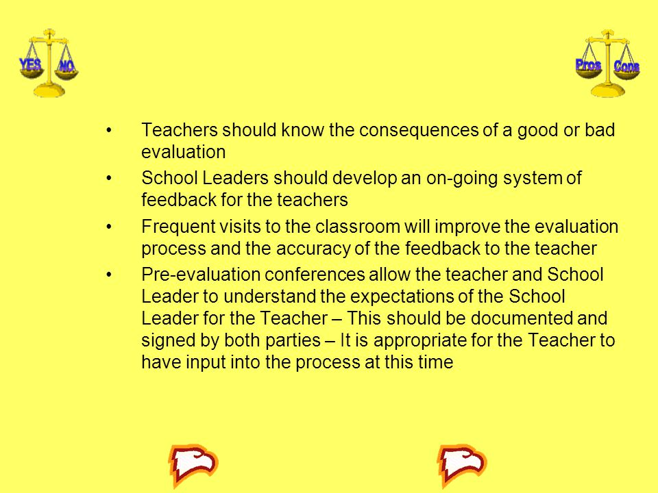Teachers should know the consequences of a good or bad evaluation School Leaders should develop an on-going system of feedback for the teachers Freque