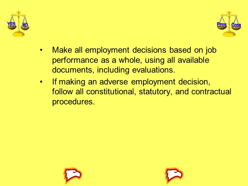 Make all employment decisions based on job performance as a whole, using all available documents, including evaluations. If making an adverse employme