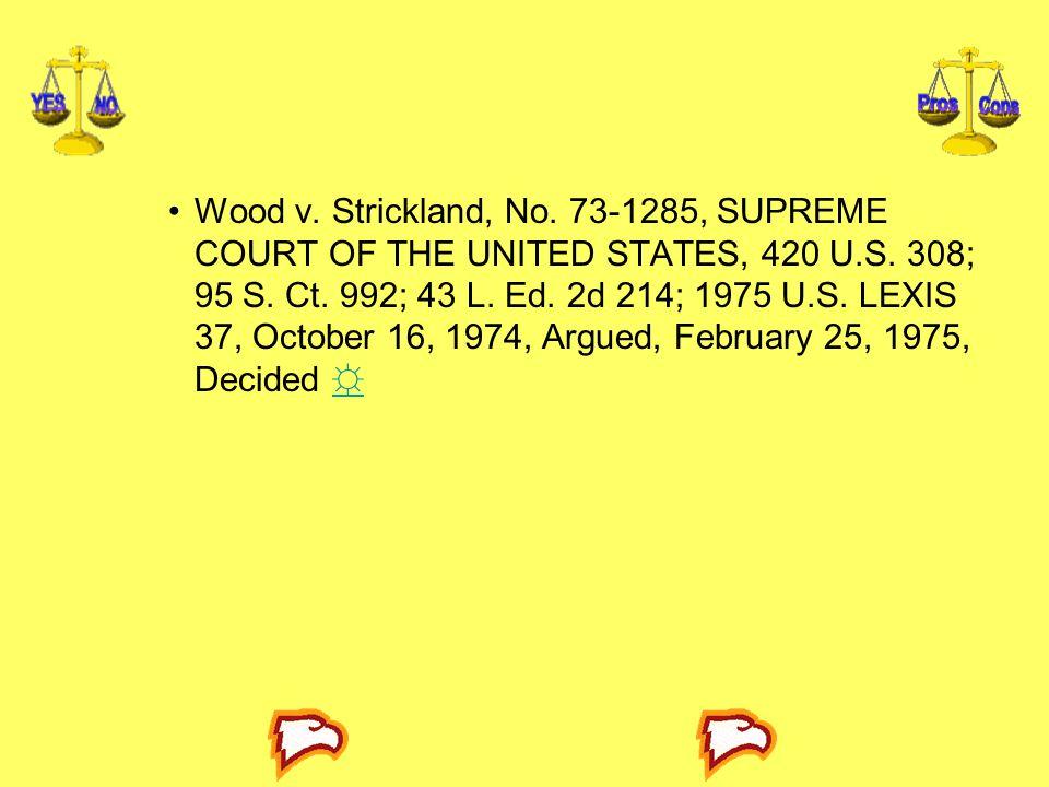 Wood v. Strickland, No. 73-1285, SUPREME COURT OF THE UNITED STATES, 420 U.S. 308; 95 S. Ct. 992; 43 L. Ed. 2d 214; 1975 U.S. LEXIS 37, October 16, 19
