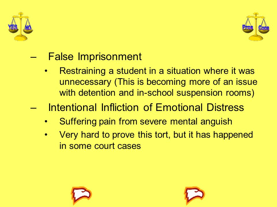–False Imprisonment Restraining a student in a situation where it was unnecessary (This is becoming more of an issue with detention and in-school susp