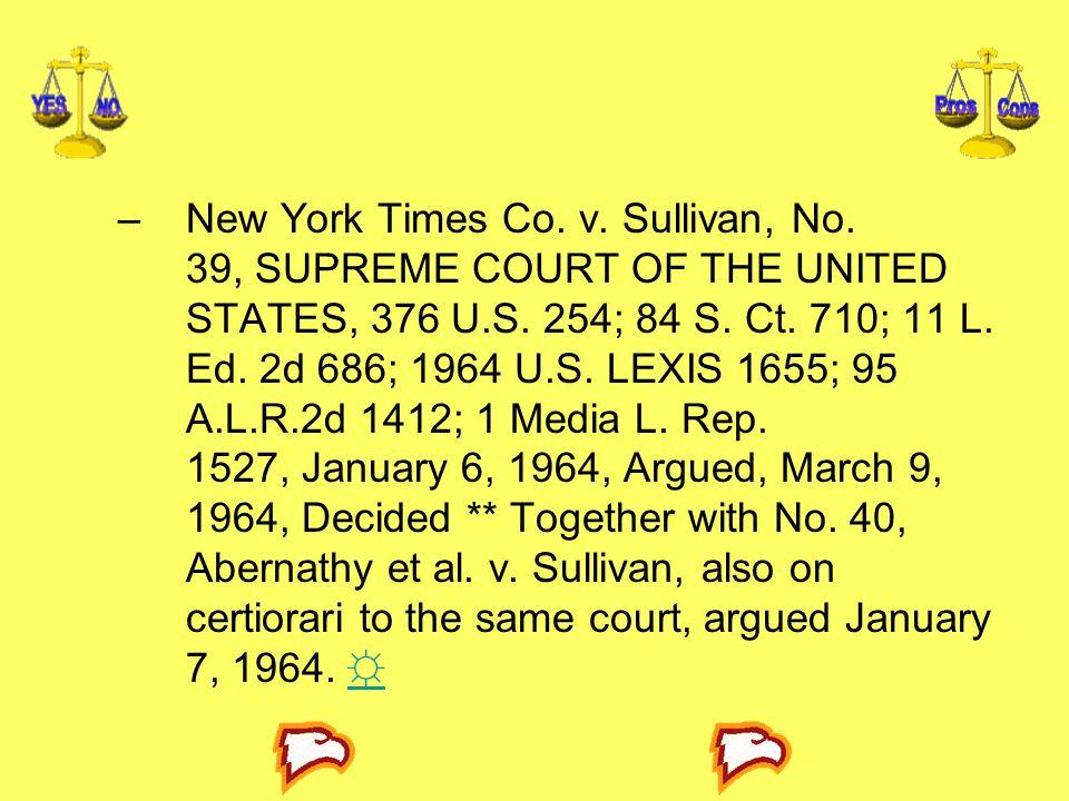 –New York Times Co. v. Sullivan, No. 39, SUPREME COURT OF THE UNITED STATES, 376 U.S. 254; 84 S. Ct. 710; 11 L. Ed. 2d 686; 1964 U.S. LEXIS 1655; 95 A