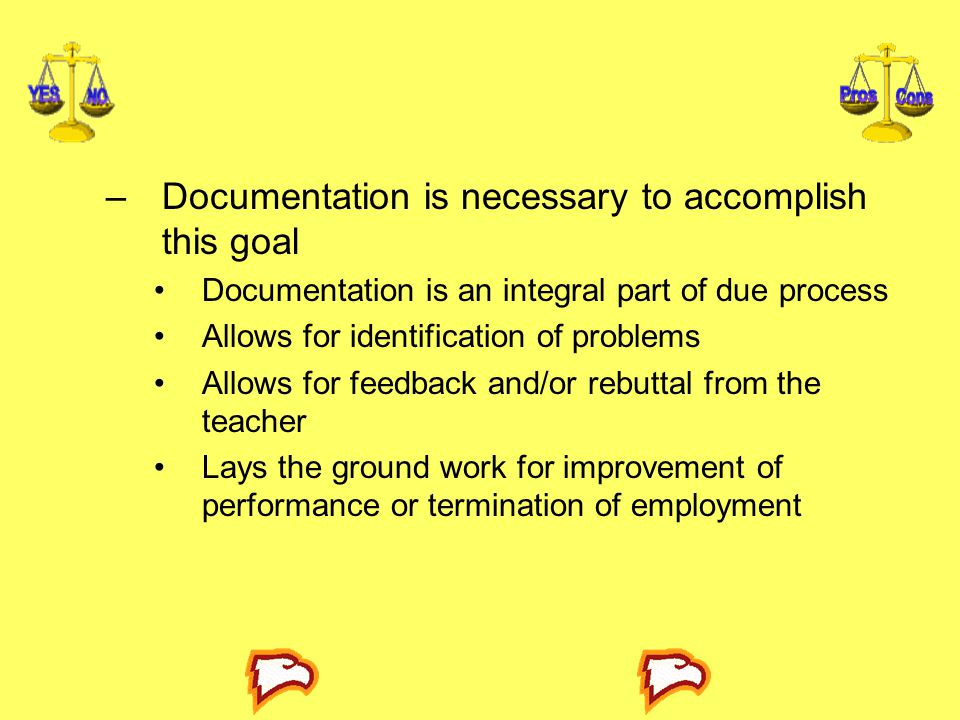 –Documentation is necessary to accomplish this goal Documentation is an integral part of due process Allows for identification of problems Allows for