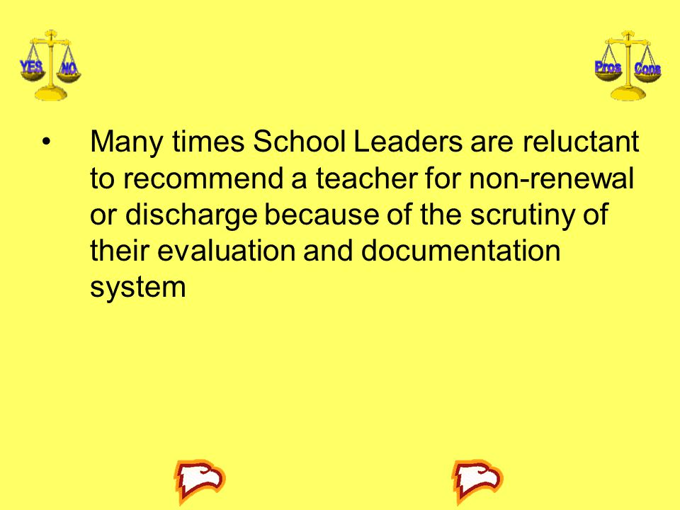 Many times School Leaders are reluctant to recommend a teacher for non-renewal or discharge because of the scrutiny of their evaluation and documentat