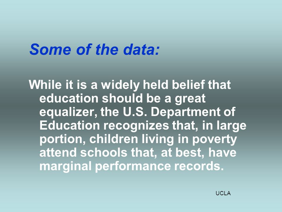 UCLA Some of the data: While it is a widely held belief that education should be a great equalizer, the U.S.