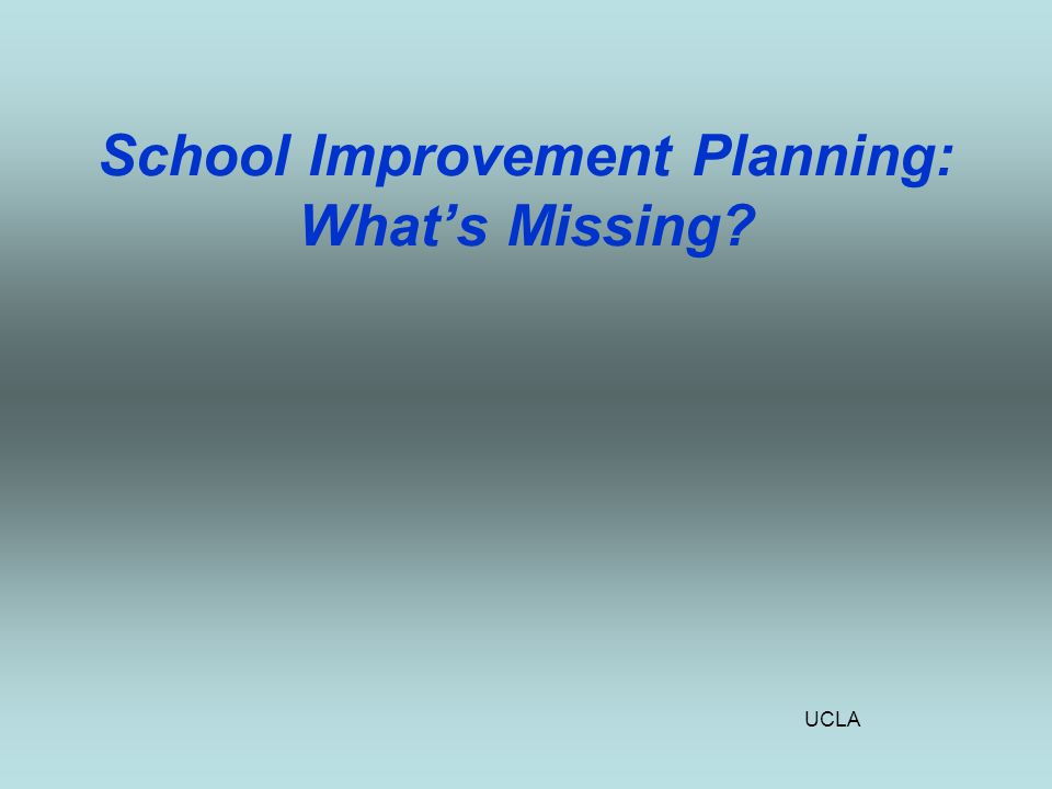 UCLA School Improvement Planning: What's Missing
