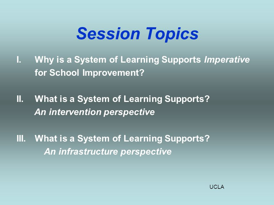 UCLA To Recap: School improvement policy and planning have not addressed barriers to development, learning, and teaching as a primary and essential component of what must be done if schools are to minimize behavior problems, close the achievement gap, and reduce the rate of dropouts