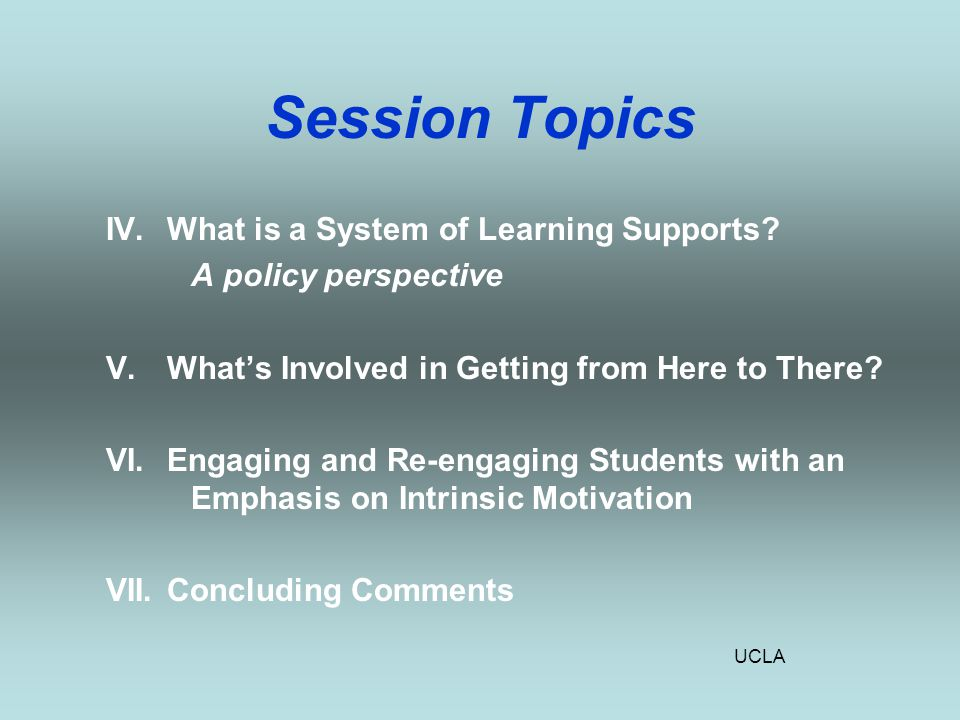 UCLA Session Topics IV. What is a System of Learning Supports.