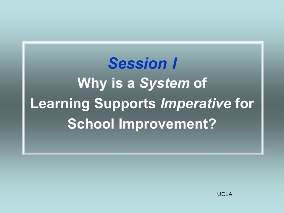 UCLA Topics Covered >Some Major Concerns >Lenses for viewing school improvement efforts >School improvement planning: What's being done & what's missing?