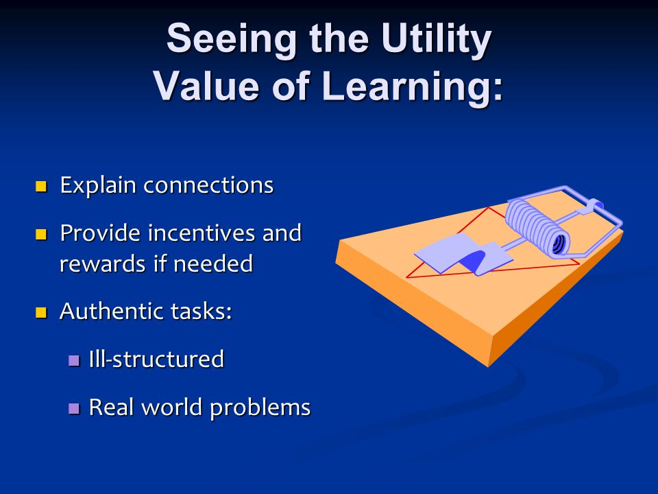 2. Do I want to? Seeing the Value of Learning Older students: utility value, attainment value Older students: utility value, attainment value Younger