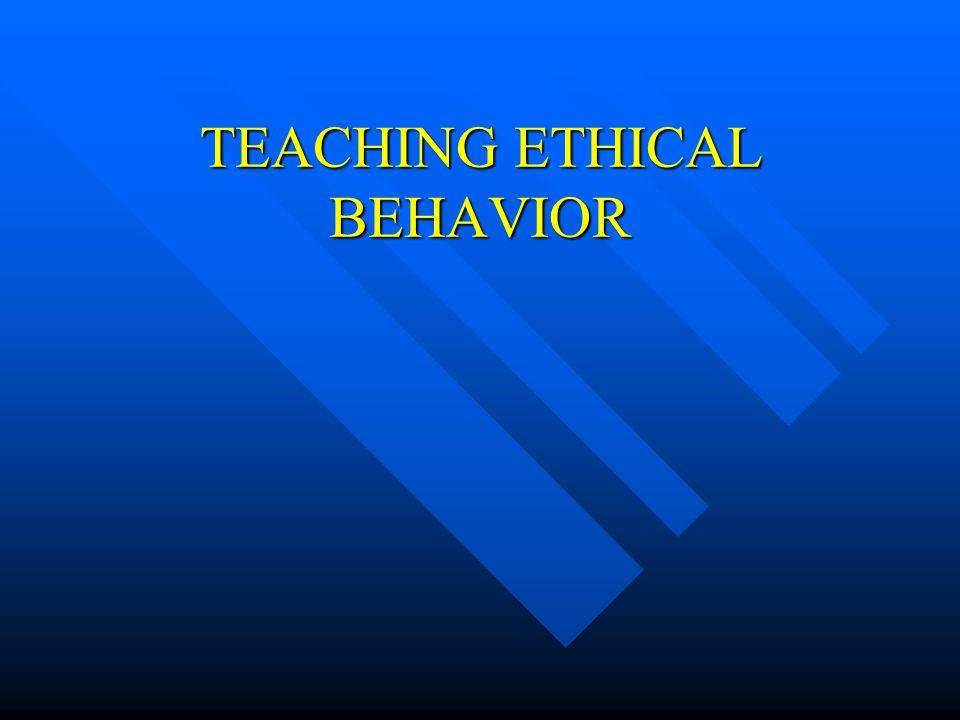 TEACHING ETHICAL BEHAVIOR