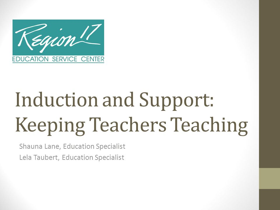 Shauna Lane, Education Specialist Lela Taubert, Education Specialist Induction and Support: Keeping Teachers Teaching