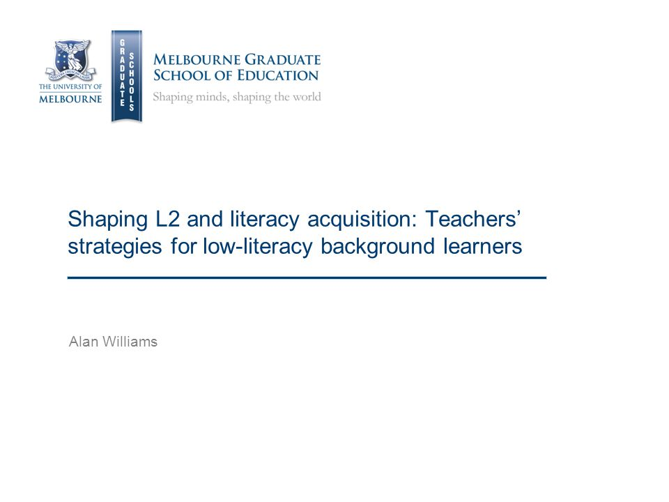 Shaping L2 and literacy acquisition: Teachers' strategies for low-literacy background learners Alan Williams