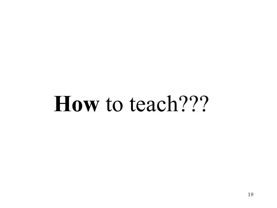 19 How to teach???