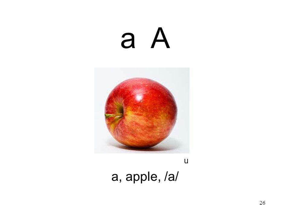 a A u a, apple, /a/ 26