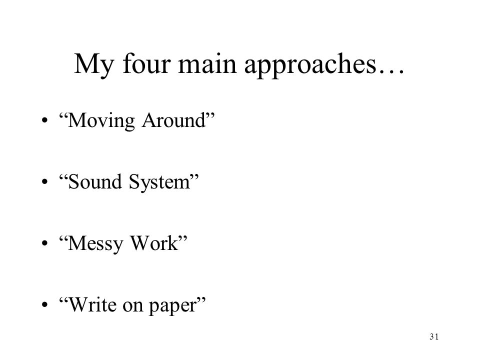 """31 My four main approaches… """"Moving Around"""" """"Sound System"""" """"Messy Work"""" """"Write on paper"""""""
