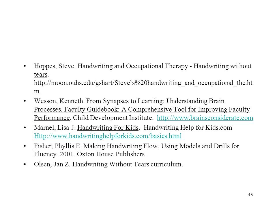 49 Hoppes, Steve. Handwriting and Occupational Therapy - Handwriting without tears. http://moon.ouhs.edu/gshart/Steve's%20handwriting_and_occupational