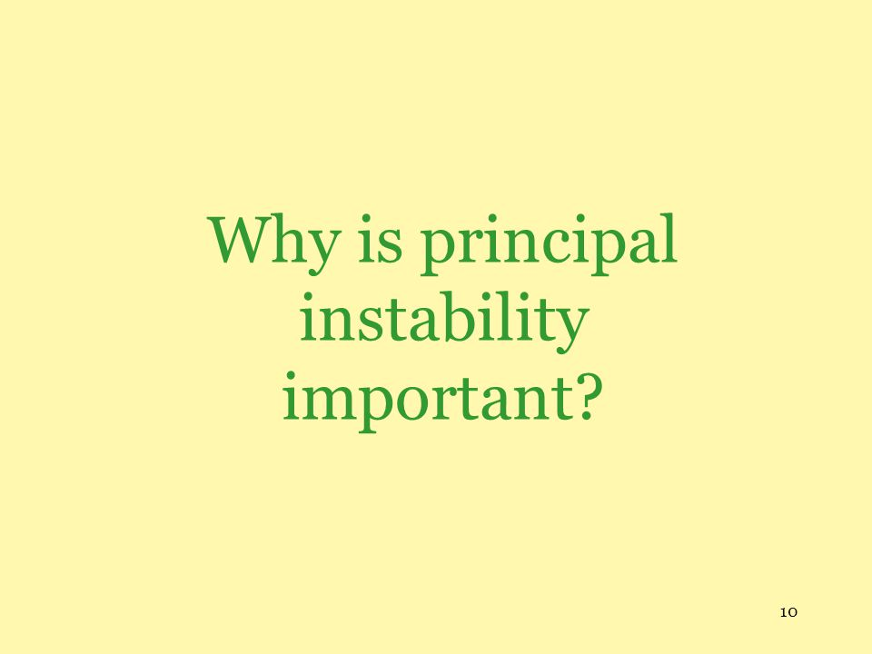 10 Why is principal instability important?