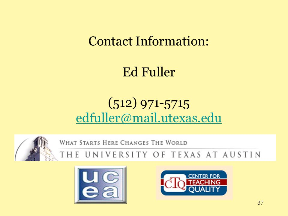 37 Contact Information: Ed Fuller (512) 971-5715 edfuller@mail.utexas.edu edfuller@mail.utexas.edu