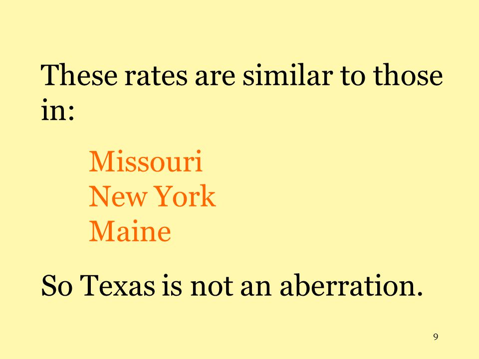 9 These rates are similar to those in: Missouri New York Maine So Texas is not an aberration.