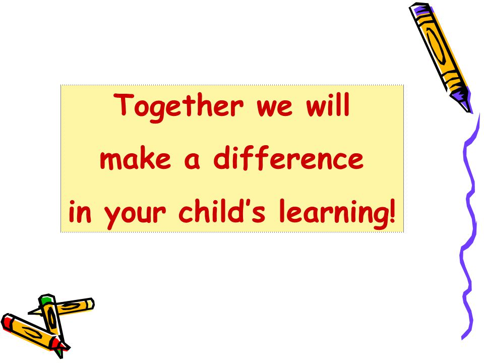 Together we will make a difference in your child's learning!