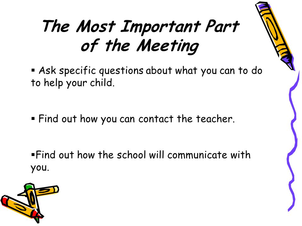 After the Meeting 1.Talk about the meeting with your child, and share the positive comments made by the teacher.