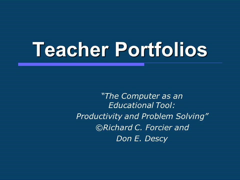 "Teacher Portfolios ""The Computer as an Educational Tool: Productivity and Problem Solving"" ©Richard C. Forcier and Don E. Descy"