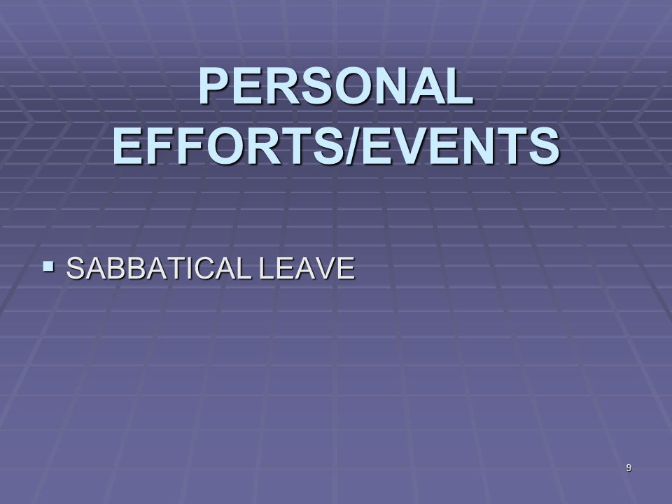 9 PERSONAL EFFORTS/EVENTS  SABBATICAL LEAVE