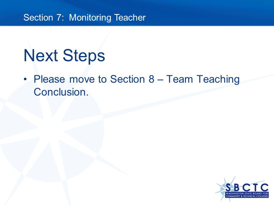Next Steps Please move to Section 8 – Team Teaching Conclusion. Section 7: Monitoring Teacher