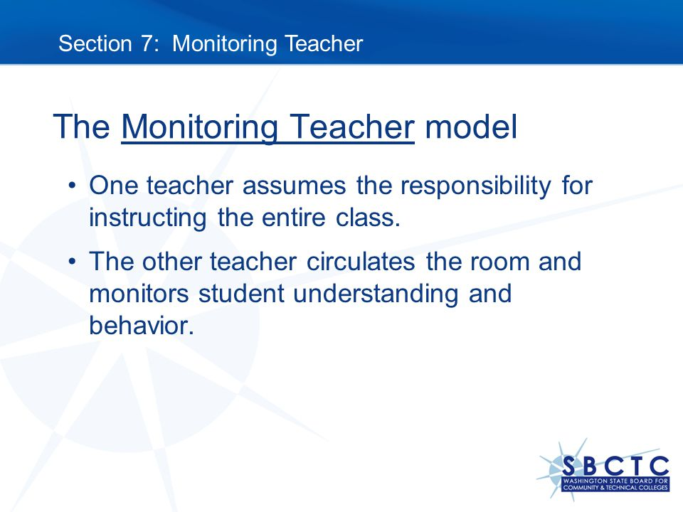 The Monitoring Teacher model One teacher assumes the responsibility for instructing the entire class.