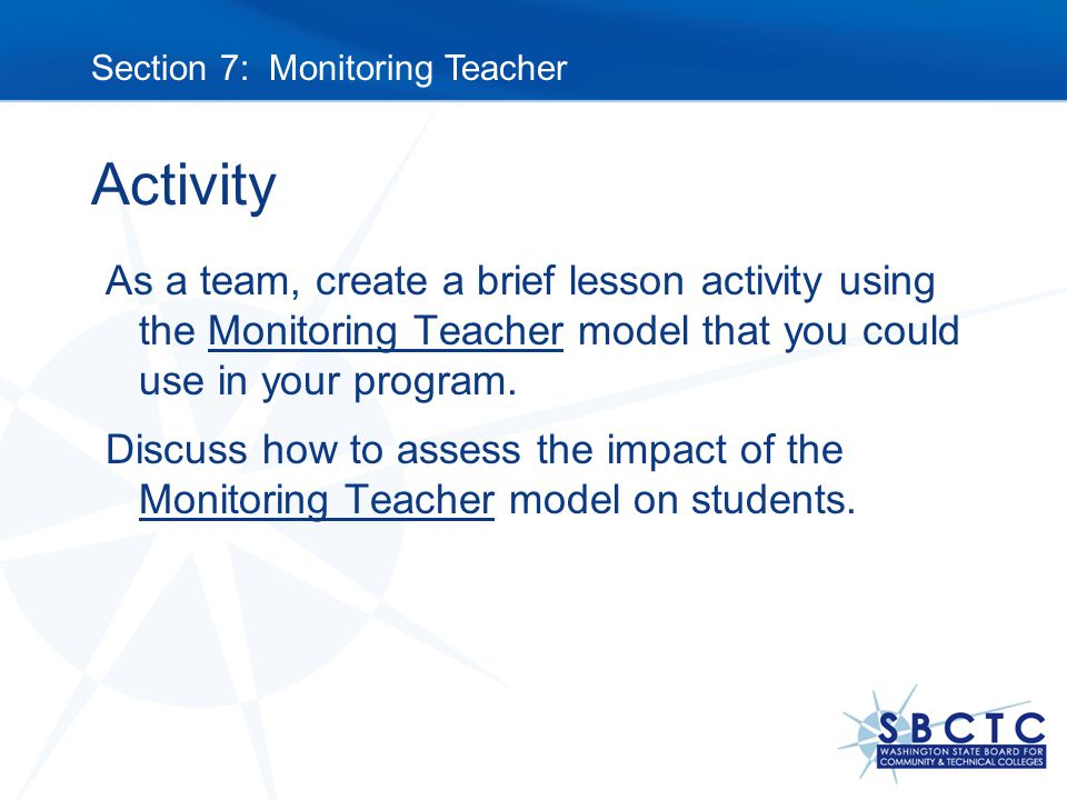 Activity As a team, create a brief lesson activity using the Monitoring Teacher model that you could use in your program.