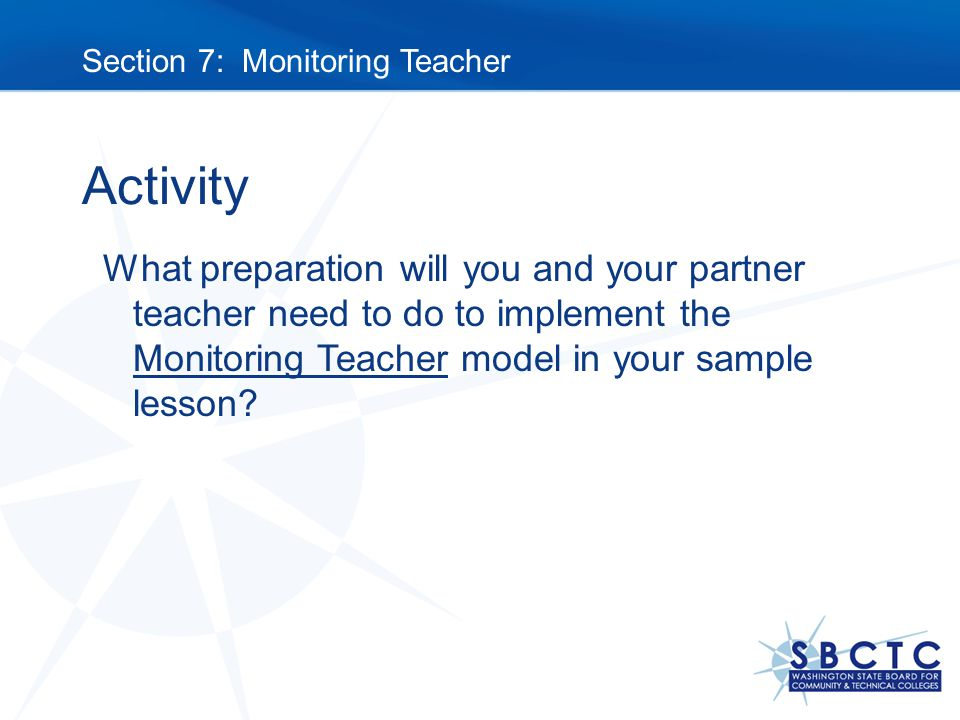 Activity What preparation will you and your partner teacher need to do to implement the Monitoring Teacher model in your sample lesson.